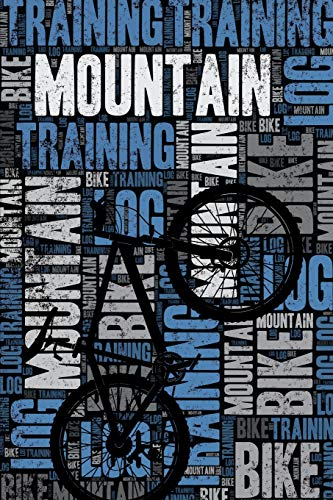 Mountain Bike Training Log and Diary: Mountain Bike Training Journal and Book For Mountain Biker and Coach - Mountain Bike Notebook Tracker