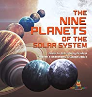 The Nine Planets of the Solar System Guide to Astronomy Grade 4 Children's Astronomy & Space Books