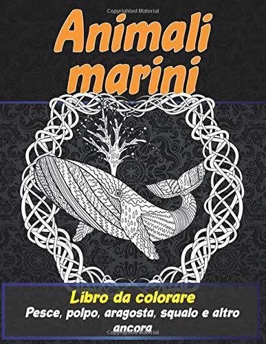 Animali marini - Libro da colorare - Pesce, polpo, aragosta, squalo e altro ancora