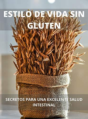 ESTILO DE VIDA SIN GLUTEN: SECRETOS PARA UNA EXCELENTE SALUD INTESTINAL (Spanish Edition)
