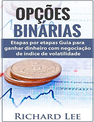 Opções Binárias: Passos por etapas Guia para ganhar dinheiro com negociação de índice de volatilidade