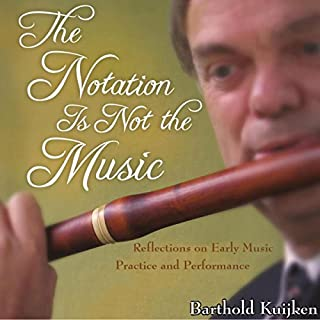 The Notation is Not the Music     Reflections on Early Music Practice and Performance, Publications of the Early Music Institute              De :                                                                                                                                 Barthold Kuijken                               Lu par :                                                                                                                                 Rich Grimshaw                      Durée : 3 h et 44 min     Pas de notations     Global 0,0