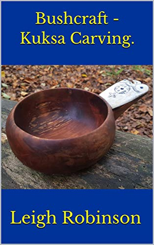 Bushcraft - Kuksa Carving. by [Leigh Robinson]