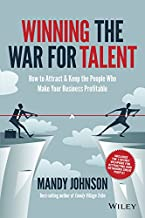 Winning The War for Talent: How to Attract and Keep the People Who Make Your Business Profitable