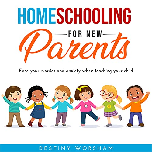 Download Homeschooling for New Parents: Ease Your Worries and Anxiety When Teaching Your Child audio book