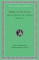 Apollonius of Tyana, Volume II: Life of Apollonius of Tyana, Books 5-8 (Loeb Classical Library)