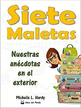 Siete Maletas: Nuestras Anécdotas en el Exterior (Spanish Edition) by [Michelle L. Hardy]