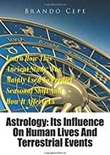 Astrology: Its Influence On Human Lives And Terrestrial Events: Learn How This Ancient Study Was Mainly Used To Predict Seasonal Shift And How It Affects Us