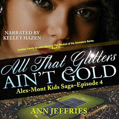 All That Glitters Ain't Gold: The Alex-Mont Kids Saga, Episode 4 Audiobook By Ann Jeffries cover art