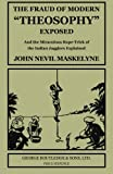 The Fraud of Modern Theosophy Exposed: And the Miraculous Rope-Trick of the Indian Jugglers Explained