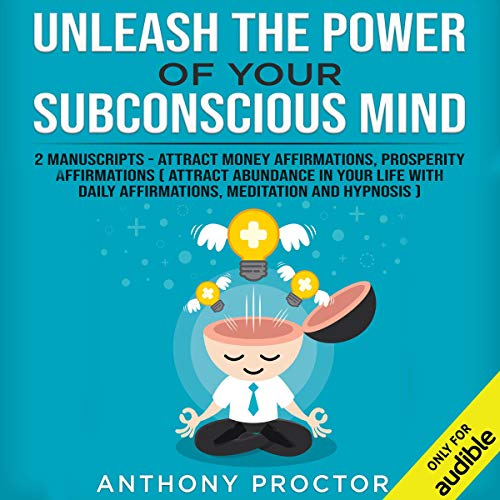 Unleash the Power of Your Subconscious Mind: 2 Manuscripts - Attract Money Affirmations, Prosperity Affirmations cover art