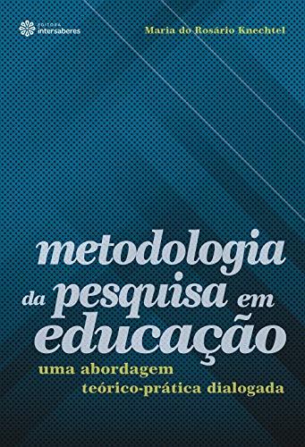 Metodologia da pesquisa em educação: uma abordagem teórico-prática dialogada