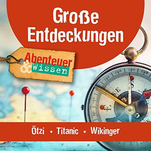 Große Entdeckungen - Ötzi, Titanic, Wikinger: Abenteuer & Wissen