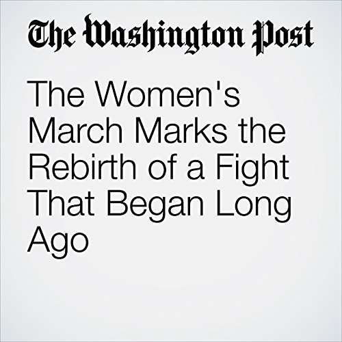 The Women's March Marks the Rebirth of a Fight That Began Long Ago copertina