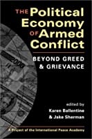Political Economy of Armed Conflict: Beyond Greed and Grievance (Project of the International Peace Academy)