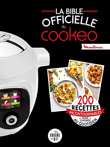 La bible officielle du cookeo: 200 recettes incontournables pour cuisiner au quotidien (Les petits Moulinex/Seb)