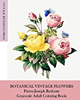 Botanical Vintage Flowers: Pierre-Joseph Redoute Grayscale Adult Coloring Book