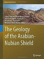 The Geology of the Arabian-Nubian Shield (Regional Geology Reviews)