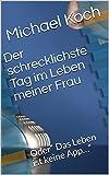 """Der schrecklichste Tag im Leben meiner Frau: Oder"""" Das Leben ist keine App…"""" (German Edition)"""