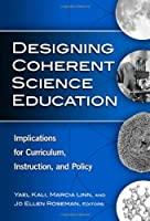 Designing Coherent Science Education: Implications for Curriculum, Instruction, and Policy (Technology, Education--connections Series)
