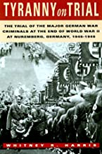 Tyranny on Trial: The Trial of the Major German War Criminals at the End of the World War II at Nuremberg Germany 1945-194...