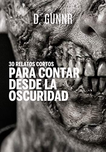 30 RELATOS CORTOS PARA CONTAR DESDE LA OSCURIDAD (Spanish Edition)