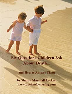 Six Questions Children Ask About Death.and How to Answer Them