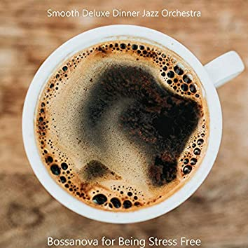 Bossanova for Being Stress Free