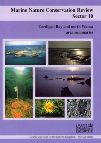 Marine Nature Conservation Review, Sector 10: Cardigan Bay and North Wales: Area Summaries (Coasts and Seas of the United Kingdom - MNCR Series, Band 10)