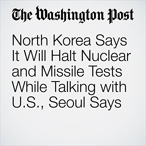 North Korea Says It Will Halt Nuclear and Missile Tests While Talking with U.S., Seoul Says copertina