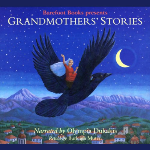 Grandmothers' Stories                   By:                                                                                                                                 Burleigh Muten                               Narrated by:                                                                                                                                 Olympia Dukakis                      Length: 1 hr and 29 mins     5 ratings     Overall 4.8