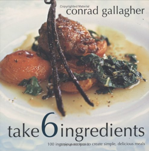 Take 6 Ingredients: 100 Ingenious Recipes to Create Simple, Delicious Meals,