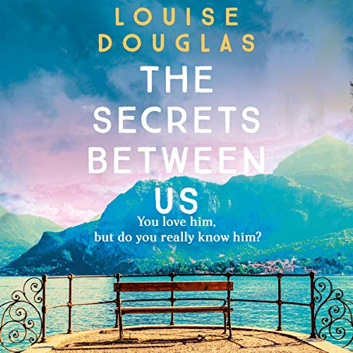 The Secrets Between Us Audiobook By Louise Douglas cover art