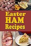 Easter Ham Recipes: A Cookbook Full of Delicious Leftover Easter Ham Dishes (Easter Cookbook)