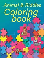 Animal Riddles Coloring Book: Riddles and Brain Teasers for Smart Kids, Fun Riddles and Brain Teasers to Learn and Mentally Grow Together, Harness Innate Creativity, and Staying Mentally Active