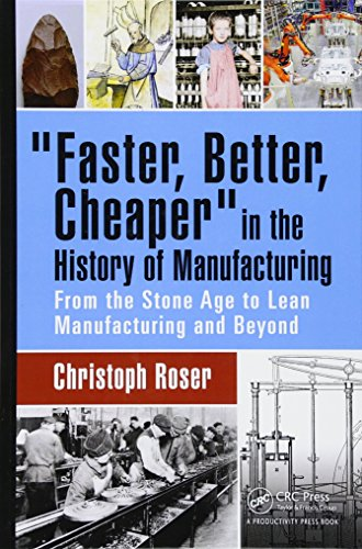 Faster, Better, Cheaper in the History of Manufacturing: From the Stone Age to Lean Manufacturing and Beyond