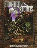Frontier Secrets: A Storyteller Sourcebook for Werewolf: The Wild West (Werewolf: The Apocalypse Companions)