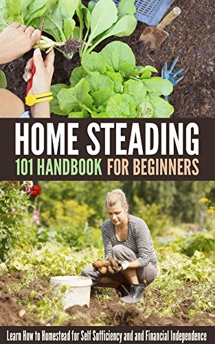 Homesteading 101 Handbook for Beginners: Learn How to Homestead for Self Sufficiency and and Financial Independence by [Michael Benard]