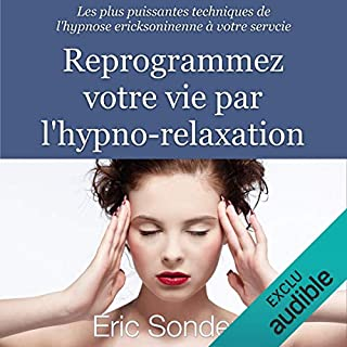 Couverture de Reprogrammez votre vie par l'hypno-relaxation : Les plus puissantes techniques de l'hypnose ericksonienne à votre service
