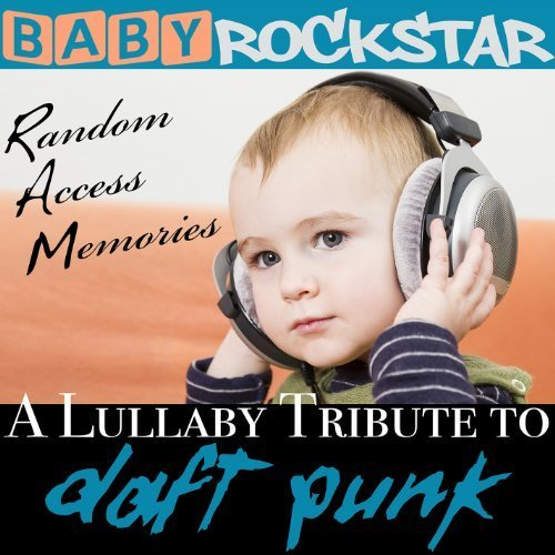 Lullaby Renditions Of Daft Punk: Random Access Memories by Baby Rockstar (2014-06-03)