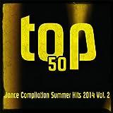 Top 50 Dance Compilation Summer Hits 2014, Vol. 2 (50 Summer Fresh Hits for Ibiza, Formentera, Rimini, Barcellona, Miami, Mykonos, Sharm, Bilbao, Gran Canaria, London, Madrid) [Explicit]