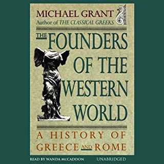The Founders of the Western World     A History of Greece and Rome              By:                                                                                                                                 Michael Grant                               Narrated by:                                                                                                                                 Wanda McCaddon                      Length: 9 hrs and 55 mins     8 ratings     Overall 4.3