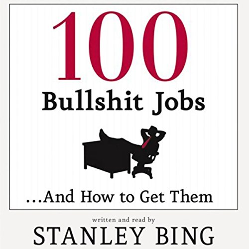 100 Bullshit Jobs...And How to Get Them                   By:                                                                                                                                 Stanley Bing                               Narrated by:                                                                                                                                 Stanley Bing                      Length: 5 hrs and 4 mins     46 ratings     Overall 3.0