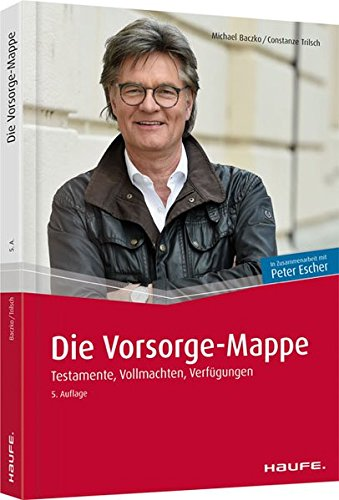 Escher, Die Vorsorge-Mappe: Testamente, Vollmachten, Verfügungen (Escher. Ihr MDR-Ratgeber bei Haufe)