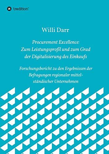 Procurement Excellence: Zum Leistungsprofil und zum Grad der Digitalisierung des Einkaufs: Forschungsbericht zu den Ergebnissen der Befragungen regionaler mittelständischer Unternehmen