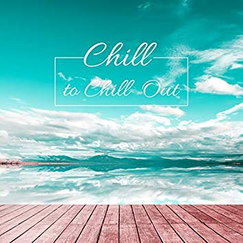 Chil to Chill Out