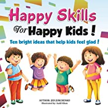 Happy Skills For Happy Kids: Ten bright ideas that help kids feel glad!