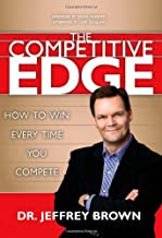 The Competitive Edge: How to Win Every Time You Compete