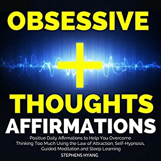Obsessive Thoughts Affirmations     Positive Daily Affirmations to Help You Overcome Thinking Too Much Using the Law of Attraction, Self-Hypnosis, Guided Meditation and Sleep Learning              By:                                                                                                                                 Stephens Hyang                               Narrated by:                                                                                                                                 Larry Oliver                      Length: 30 mins     5 ratings     Overall 4.6