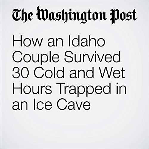 How an Idaho Couple Survived 30 Cold and Wet Hours Trapped in an Ice Cave copertina